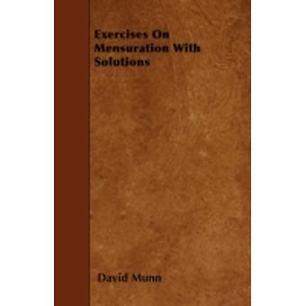 Exercises On Mensuration With Solutions by Munn & David