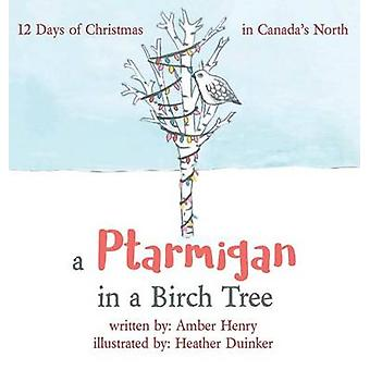A Ptarmigan in a Birch Tree 12 Days of Christmas in Canadas North by Henry & Amber
