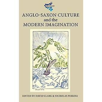 AngloSaxon Culture and the Modern Imagination by Clark & David
