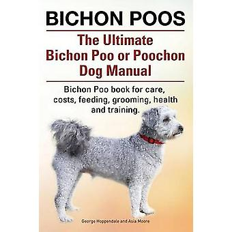 Bichon Poos. The Ultimate Bichon Poo or Poochon Dog Manual. Bichon Poo book for care by Hoppendale & George