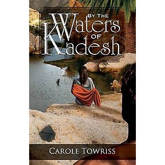 By the Waters of Kadesh by Towriss & Carole