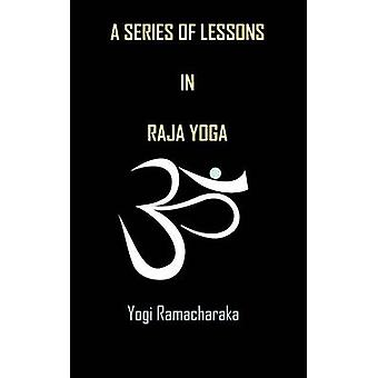 A Series of Lessons in Raja Yoga by Ramacharaka & Yogi