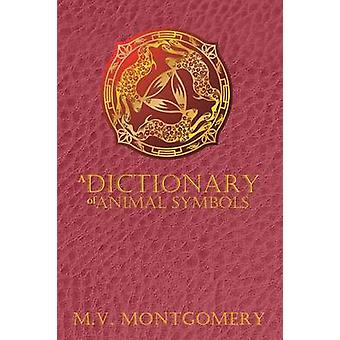 A Dictionary of Animal Symbols by Montgomery & M. V.