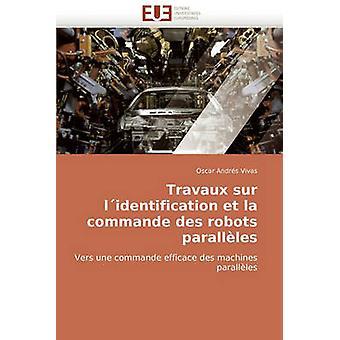 Travaux Sur Lidentification Et La Commande Des Robots Paralleles by Vivas & Oscar Andrs