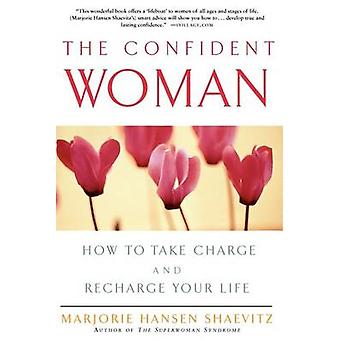 The Confident Woman How to Take Charge and Recharge Your Life by Shaevitz & Marjorie H.