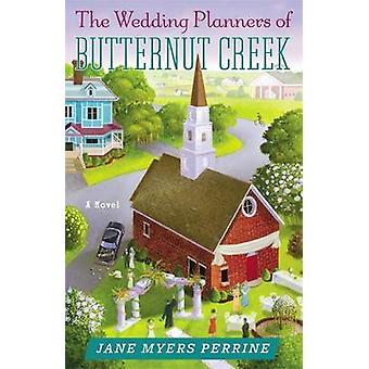 The Wedding Planners of Butternut Creek A Novel by Perrine & Jane Myers