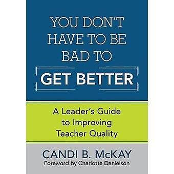 You Dont Have to Be Bad to Get Better by Candi B. McKay