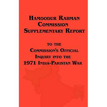 Hamoodur Rahman Commission of Inquiry Into the 1971 IndiaPakistan War Supplementary Report by Pakistan