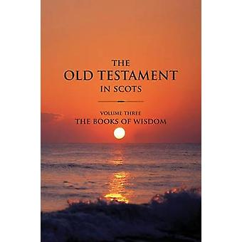 The Old Testament in Scots Volume Three The Books of Wisdom by Falconer & Gavin