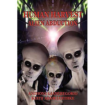 Human Harvest Alien Abduction by Giangregorio & Anthony