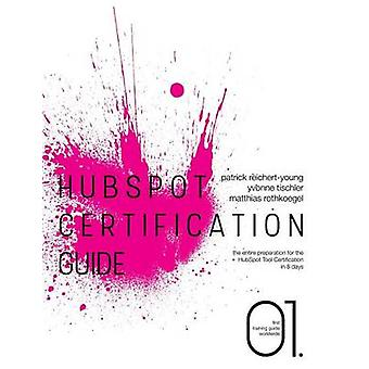 HubSpot Certification GuideThe entire preparation for the HubSpot Tool Certification in 8 days by ReichertYoung & Patrick