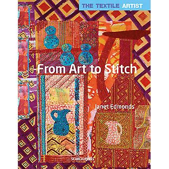 Textile Artist From Art to Stitch by Janet Edmonds