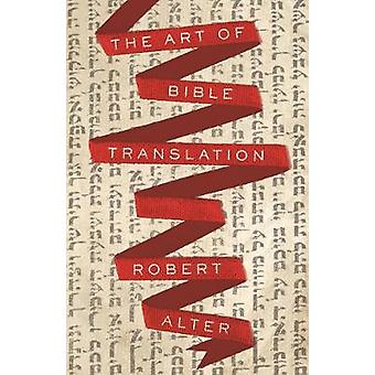 The Art of Bible Translation by Robert Alter - 9780691181493 Book