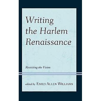 Writing the Harlem Renaissance - Revisiting the Vision par Emily Allen