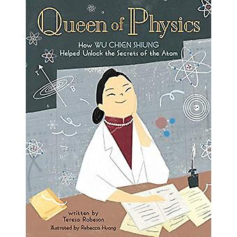 Queen of Physics - How Wu Chien Shiung Helped Unlock the Secrets of th
