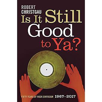 Is het nog steeds goed voor Ya? - Fifty Years of Rock Criticism - 1967-2017 door