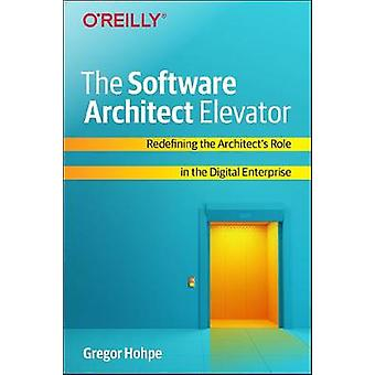 The Software Architect Elevator - Redefining the Architect's Role in t