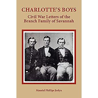 Charlotte's Boys - Civil War Letters of the Branch Family of Savannah