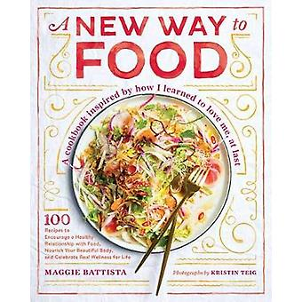 A New Way to Food - 100 Recipes to Encourage a Healthy Relationship wi
