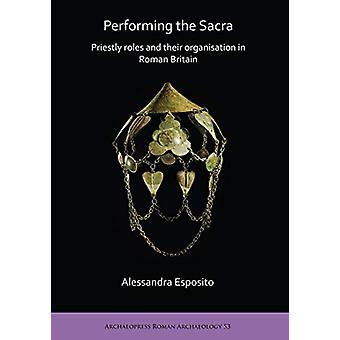 Performing the Sacra - Priestly roles and their organisation in Roman