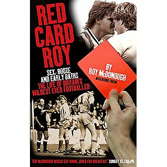 Red Card Roy - SEX - BOOZE AND EARLY BATHS - THE LIFE OF BRITAIN'S WIL