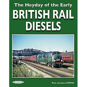The Heyday of The Early British Rail Diesels by Paul Leavens  SVMRC -