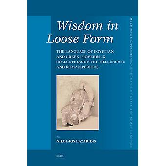 Wisdom in Loose Form - The Language of Egyptian and Greek Proverbs in