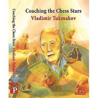 Coaching the Chess Stars by Vladimir Tukmakov - 9789492510501 Book