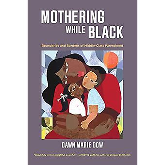 Mothering While Black - Boundaries and Burdens of Middle-Class Parenth