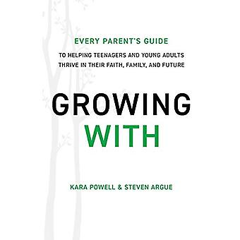 Growing With - Every Parent's Guide to Helping Teenagers and Young Adu