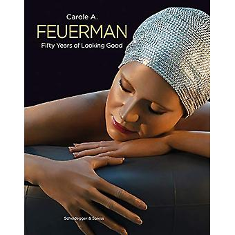 Carole A. Feuerman - Fifty Years of Looking Good by John T Spike - 978