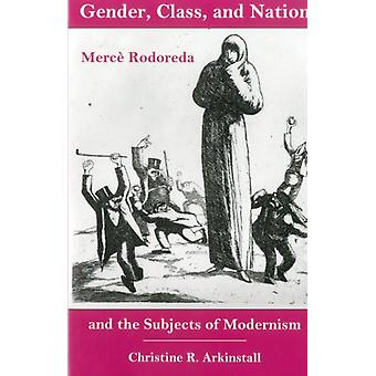 Gender - Class - and Nation - Merce Rodoreda and the Subjects of Moder