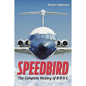 Speedbird - The Complete History of BOAC by Robin Higham - 97813501602