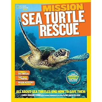 Mission Sea Turtle Rescue  All About Sea Turtles and How to Save Them by Karen Romano Young
