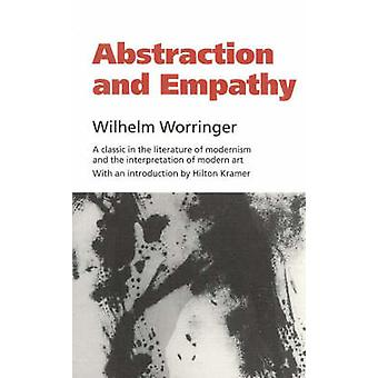 Abstraction and Empathy  A Contribution to the Psychology of Style by Wilhelm Worringer
