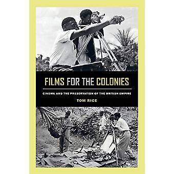 Films for the Colonies - Cinema and the Preservation of the British Em