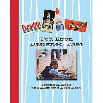 Ted Eron Designed That by Joseph B. Eron - 9781943876020 Book