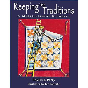Keeping the Traditions - A Multicultural Resource by Phyllis J. Perry