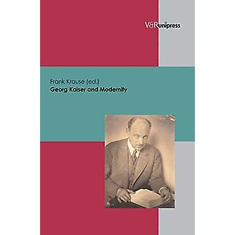 Georg Kaiser and Modernity by Frank Krause - 9783899712452 Book