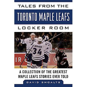 Tales from the Toronto Maple Leafs Locker Room - A Collection of the G