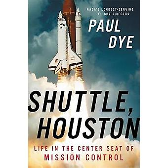 Shuttle - Houston - My Life in the Center Seat of Mission Control by P