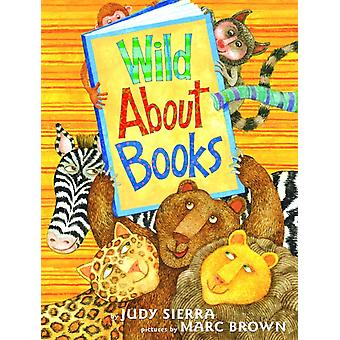 Wild About Books by Judy Sierra & Illustrated by Marc Brown