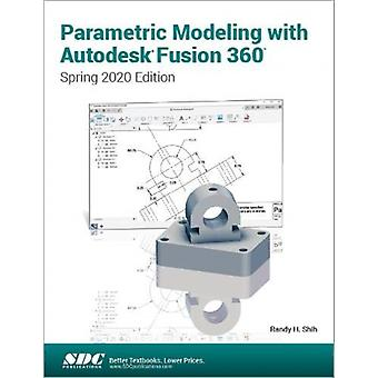 Parametric Modeling with Autodesk Fusion 360  Spring 2020 Edition by Randy Shih