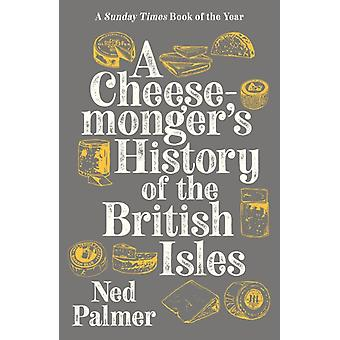 A Cheesemongers History of The British Isles by Palmer & Ned