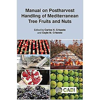 Manual on Postharvest Handling of Mediterranean Tree Fruits and Nuts by Edited by Carlos Crisosto & Edited by Gayle M Crisosto & Contributions by Cristina Besada & Contributions by Reinaldo Campos Vargas & Contributions by Giancarlo Colelli & Contributions by Joseph H Con