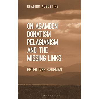 On Agamben Donatism Pelagianism and the Missing Links by Kaufman & Dr Peter Iver University of North Carolina & USA