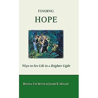 Finding Hope - Ways of seeing life in a brighter light by Ronna Fay Je