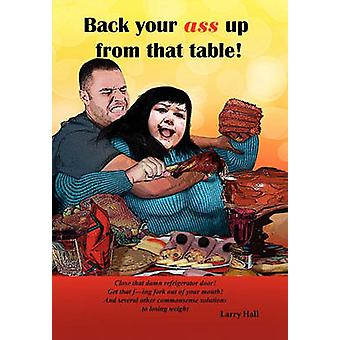 Back Your Ass Up from That Table! by Larry Hall - 9781450061568 Book