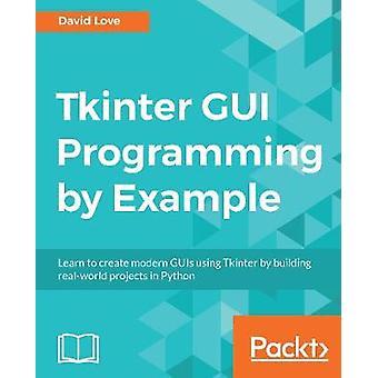 Tkinter GUI -ohjelmointi esimerkin mukaan - Opi luomaan nykyaikaisia gui-ohjelmia käyttämällä
