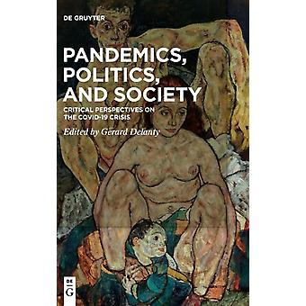 Pandemics Politics And Society Critical Perspectives on the Covid19 Crisis HB Edition by Edited by Gerard Delanty